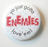 Enemies, Ya Just Gotta Love Them!